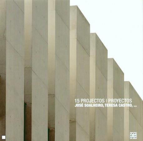 15 Projectos / 15 Proyectos - José Soalheiro, Teresa Castro,...