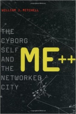 Me++ The Cyborg self and the networked city city and technology