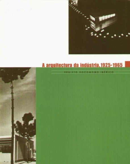 A Arquitectura da Indústria, 1925-1965 Registo Docomomo Ibérico