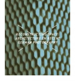 Reconstructing space: Architecture in recent german photography