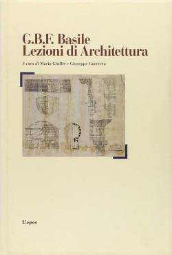 G.B.F. Basile - Lezioni di Architettura Giovan Battista Filippo Basile