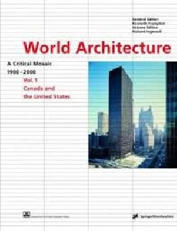 World Architecture -  A critical mosaic 1900-2000 Vol.1 Canada and United States
