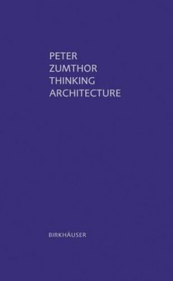 Peter Zumthor thinking architecture. Second, expanded edition. 2006