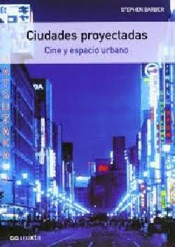 ciudades proyectadas Cine y espacio urbano