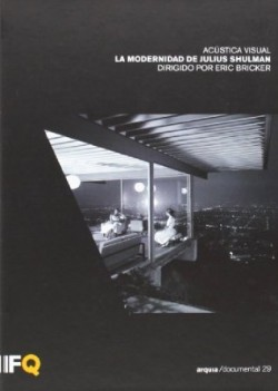 Arquia/documental 29 Acústica Visual La modernidad de Julius Shulman