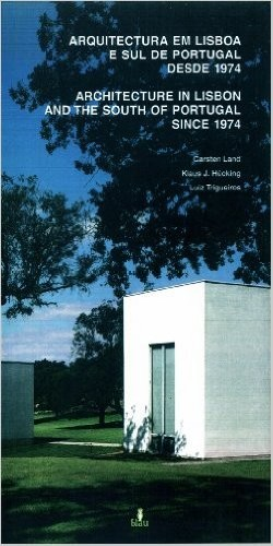 Arquitectura em Lisboa e Sul de Portugal desde 1974 Architecture in Lisbon and the South of Portugal since 1974