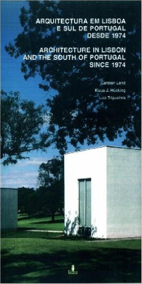 Arquitectura em Lisboa e Sul de Portugal desde 1974 Architecture in Lisbon and the South of Portugal since 1974
