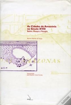 As Cidades da Amazónia no Século XVIII Belém, Macapá e Mazagão - capa mole. Renata Malcher de Araújo