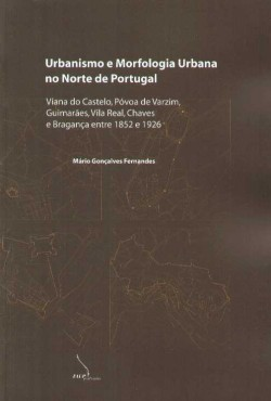 Urbanismo e Morfologia Urbana no Norte de Portugal entre 1852 e 1926