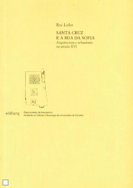 Santa Cruz e a Rua da Sofia. Arquitectura e Urbanismo no séc. XVI