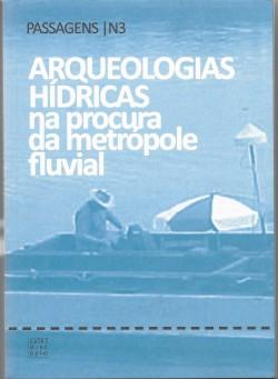 Passagens Nº 3 Arqueologias Hídricas na procura da metrópole fluvial