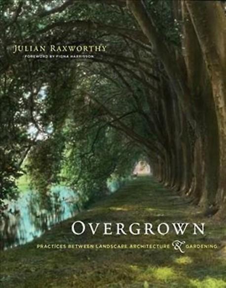 Overgrown - Practices between Landscape Architecture & Gardening
