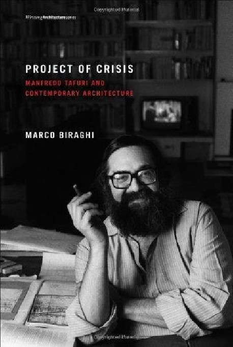 Project of Crisis - Manfredo Tafuri and Contemporary Architecture
