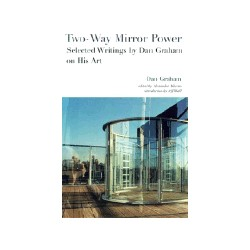 Two-Way Mirror Power - Selected Writings by Dan Graham on His Art