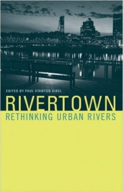 Rivertown Rethinking Urban Rivers