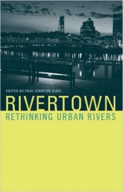 Rivertown Rethinking Urban Rivers