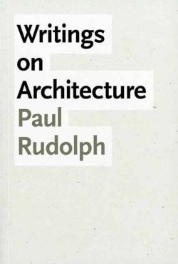 Writings on Architecture - Paul Rudolph