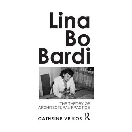 Lina Bo Bardi - the theory of architectural practice