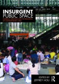 Insurgent Public Space. Guerrilla Urbanism and the remaking of contemporary cities