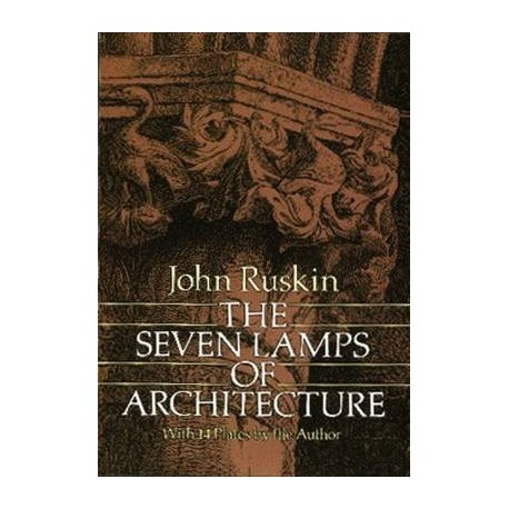 The Seven Lamps of Architecture with 14 plates by the author John Ruskin