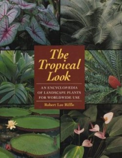 The tropical look an encyclopedia of landscape plants for worldwide use
