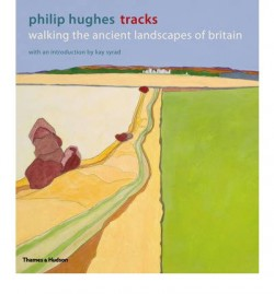 Philip Hughes Tracks - Walking the ancient landscapes of britain