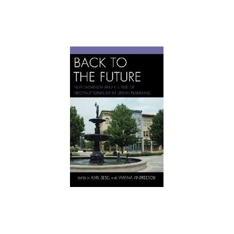 Back to the Future New urbanism and the rise of neotraditionalism in urban planning