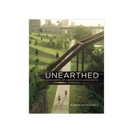 Unearthed - The Landscapes of Hargreaves Associates