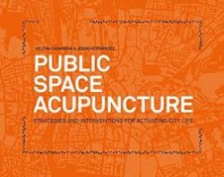 Public Space Acupuncture Strategies and Interventions for Activating City Life