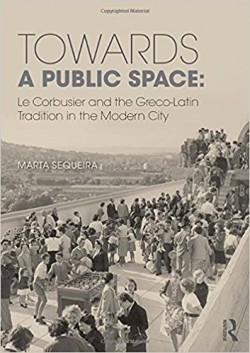Towards a Public Space: Le Corbusier and the Greco-Latin Tradition in the Modern City