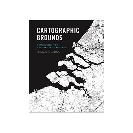 Cartographic Grounds Projecting the Landscape Imaginary