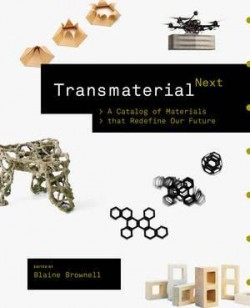 Transmaterial Next - A Catalog of Materials that Redefine our Future