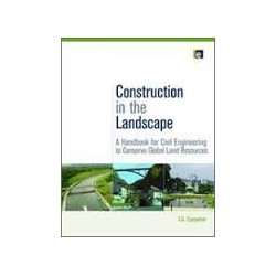 Construction in the Landscape. A Handbook for Civil Engineering to Conserve Global Land Resources