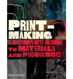 Print-Making - a complete guide to materials and processes