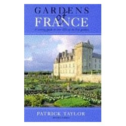 Gardens of France a touring guide to over 100 of the best gardens