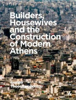 Builders, Housewives and the Construction of Modern Athens