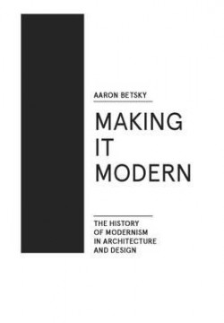 Making it Modern The History of Modern Architecture and Design