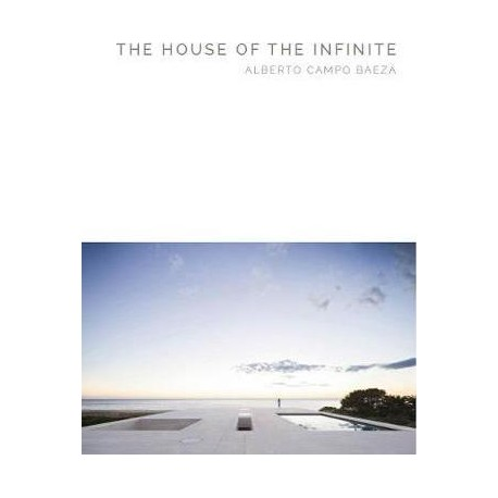 The House of The Infinite Alberto Campo Baeza