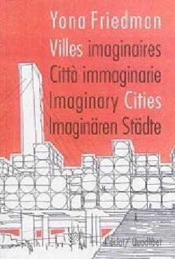 Yona Friedman Villes imaginaires Città immaginarie Imaginary Cities Imaginären Städte