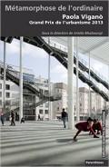 Métamorphose de L'ordinaire Paola Viganó Grand Prix de L'Urbanisme 2013