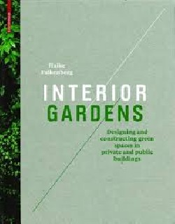 Interior Gardens Designing and constructing green spaces in private and public buildings