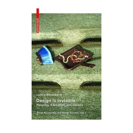 Lucius Burckhardt Design is Invisible Planning, Education, and Society