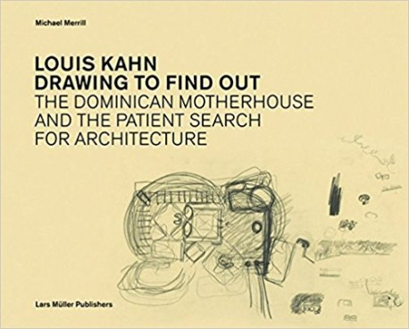Louis Kahn Drawing to find out The Dominican Motherhouse and the search for architecture