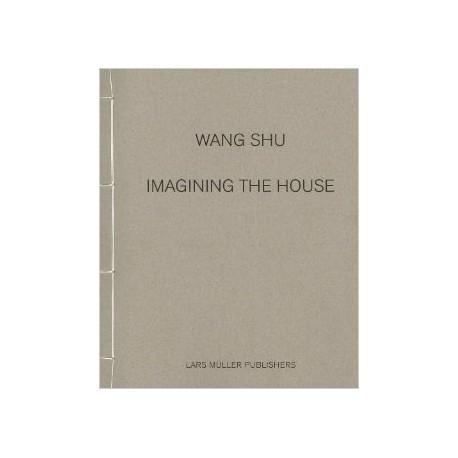 Wang Shu - Imagining the House