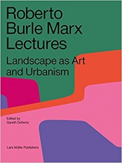 Roberto Burle Marx Lectures Landscape as Art and Urbanism