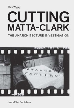 Cutting Matta-Clark The Anarchitecture Investigation
