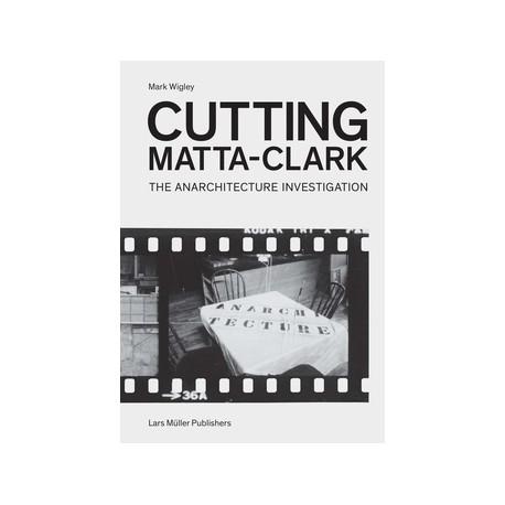Cutting Matta-Clark The Anarchitecture Investigation