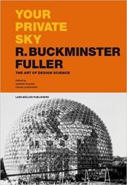 Your Private Sky R. Buckminster Fuller The Art of Design Science