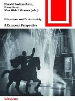 Urbanism and Dictatorship A European Perspective XX century