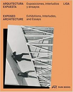 Exposed Architecture Exhibitions, Interludes and Essays/Arquitectura Expuesta Exposiciones, Interludios y Ensaios